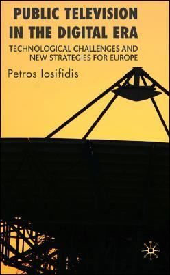 Public Television in the Digital Era Technological Challenges and New Strategies for Europe  2012 9781403989611 Front Cover