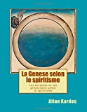 Genese Selon le Spiritisme Les Miracles et les Predictions Selon le Spiritisme N/A 9781494293611 Front Cover