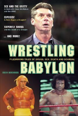 Wrestling Babylon Piledriving Tales of Drugs, Sex, Death, and Scandal  2007 9781550227611 Front Cover