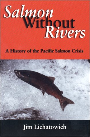 Salmon Without Rivers A History of the Pacific Salmon Crisis 2nd 2001 edition cover