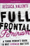 Full Frontal Feminism A Young Woman's Guide to Why Feminism Matters N/A edition cover