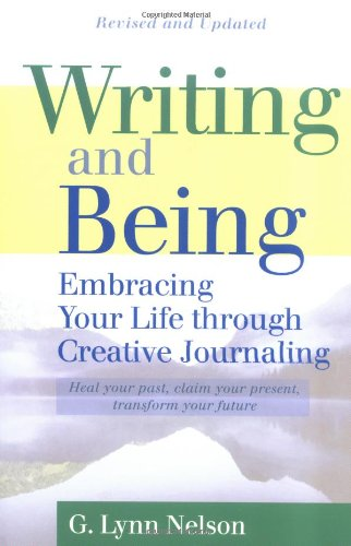 Writing and Being Embracing Your Life Through Creative Journaling 2nd 2004 (Revised) edition cover