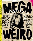 Mega Weird Stories from the Anxiety-Ridden Mind of Nicholas Megalis  2015 9781941393611 Front Cover