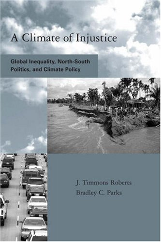 Climate of Injustice Global Inequality, North-South Politics, and Climate Policy  2007 edition cover