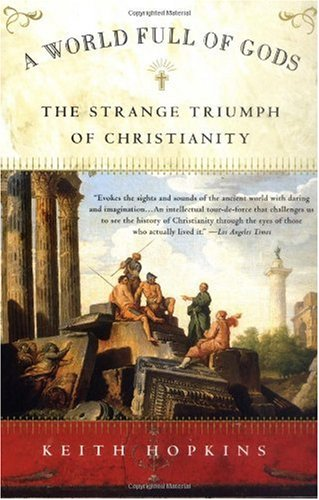 World Full of Gods The Strange Triumph of Christianity N/A edition cover