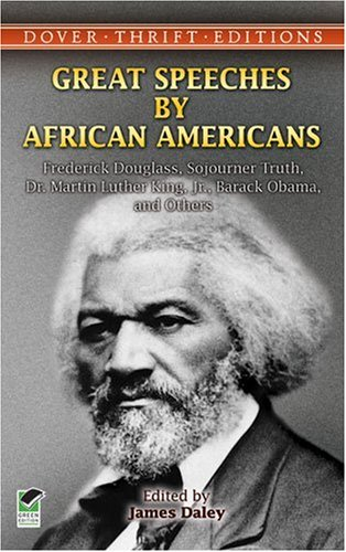 Great Speeches by African Americans Frederick Douglass, Sojourner Truth, Dr. Martin Luther King, Jr. , Barack Obama, and Others  2006 edition cover