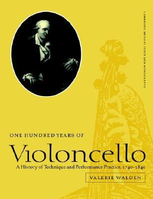 One Hundred Years of Violoncello A History of Technique and Performance Practice, 1740-1840  2004 9780521607612 Front Cover