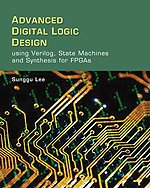 Advanced Digital Logic Design Using Verilog State Machines, and Synthesis for FPGAs  2006 9780534551612 Front Cover