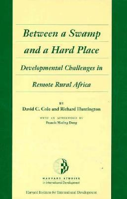 Between a Swamp and a Hard Place Developmental Challenges in Remote Rural Africa  1997 9780674068612 Front Cover