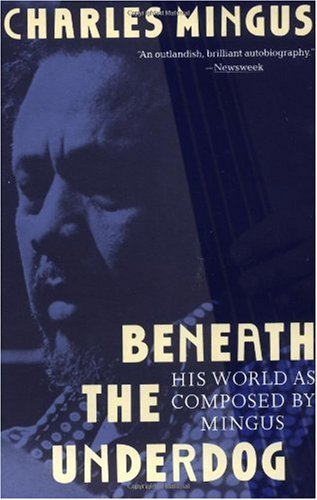 Beneath the Underdog His World As Composed by Mingus N/A edition cover