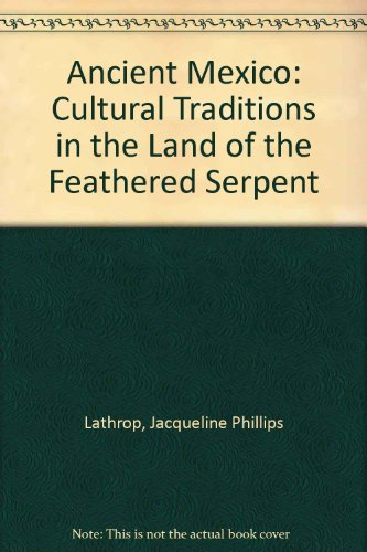Ancient Mexico : Cultural Traditions in the Land of the Feathered Serpent 8th 2004 (Workbook) 9780757509612 Front Cover