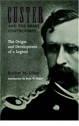 Custer and the Great Controversy The Origin and Development of a Legend N/A edition cover