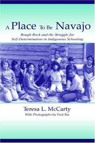 Place to Be Navajo Rough Rock and the Struggle for Self-Determination in Indigenous Schooling  2002 edition cover