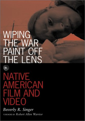 Wiping the War Paint off the Lens Native American Film and Video  2001 edition cover