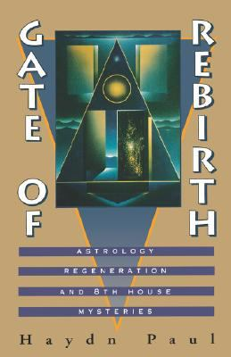 Gate of Rebirth Astrology Regeneration and 8th House Mysteries  1993 9780877287612 Front Cover