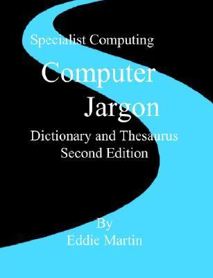 Computer Jargon Dictionary and Thesaurus  2nd 2006 9780954618612 Front Cover