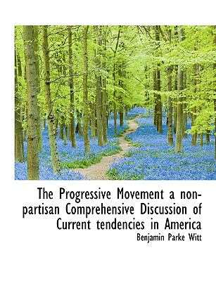Progressive Movement a Non-Partisan Comprehensive Discussion of Current Tendencies in Americ N/A 9781115371612 Front Cover