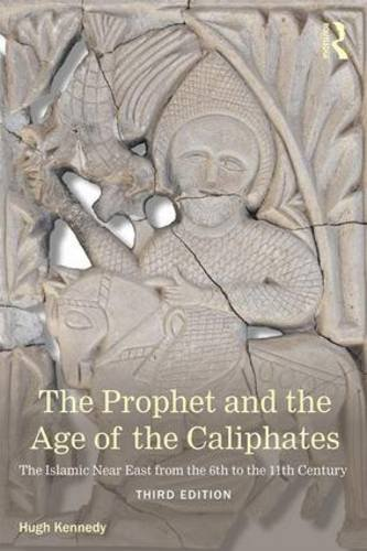 Prophet and the Age of the Caliphates The Islamic near East from the 6th to the 11th Century 3rd 2016 (Revised) 9781138787612 Front Cover