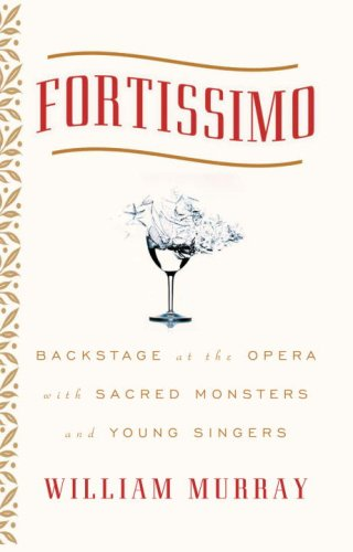 Fortissimo Backstage at the Opera with Sacred Monsters and Young Singers  2005 9781400053612 Front Cover