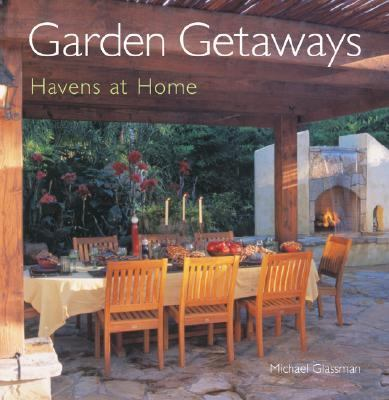 Garden Getaways Havens at Home  2004 9781402710612 Front Cover