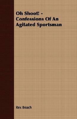 Oh Shoot! - Confessions of an Agitated Sportsman  N/A 9781406741612 Front Cover