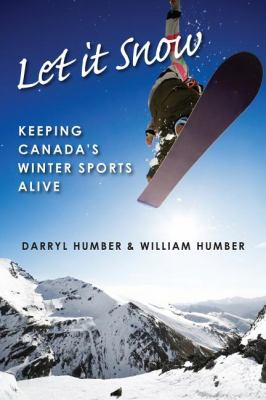 Let It Snow Keeping Canada's Winter Sports Alive  2009 9781554884612 Front Cover