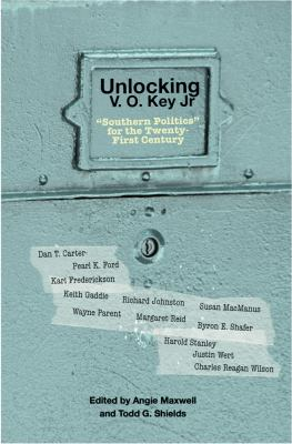 "Unlocking V.O. Key Jr ""Southern Politics"" for the Twenty-First Century  2011 edition cover"