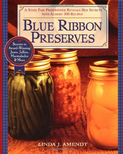 Blue Ribbon Preserves Secrets to Award-Winning Jams, Jellies, Marmalades and More  2001 9781557883612 Front Cover