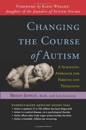 Changing the Course of Autism A Scientific Approach for Parents and Physicians  2007 edition cover