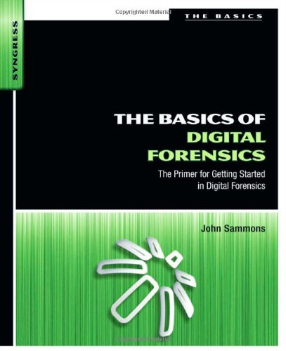 Basics of Digital Forensics The Primer for Getting Started in Digital Forensics  2012 edition cover
