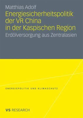 Energiesicherheitspolitik Der Vr China in Der Kaspischen Region: Erdölversorgung Aus Zentralasien  2010 edition cover