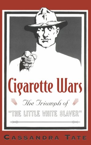Cigarette Wars The Triumph of the Little White Slaver  2000 9780195140613 Front Cover