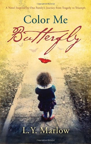 Color Me Butterfly A Novel Inspired by One Family's Journey from Tragedy to Triumph  2010 9780307716613 Front Cover