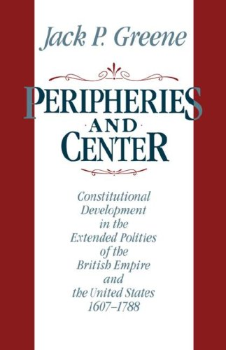 Peripheries and Center Constitutional Development in the Extended Polities of the British Empire and the United States, 1607-1788 N/A edition cover