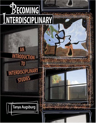 Becoming Interdisciplinary : An Introduction to Interdisciplinary Studies  2005 (Revised) 9780757515613 Front Cover