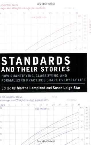 Standards and Their Stories How Quantifying, Classifying, and Formalizing Practices Shape Everyday Life  2009 edition cover