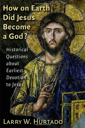 How on Earth Did Jesus Become a God? Historical Questions about Earliest Devotion to Jesus  2005 edition cover