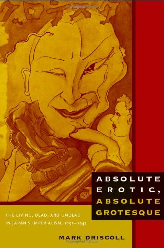 Absolute Erotic, Absolute Grotesque The Living, Dead, and Undead in Japan's Imperialism, 18951945  2010 edition cover
