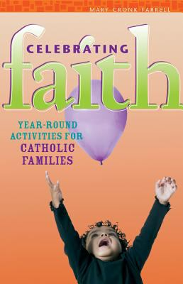 Celebrating Faith Year-Round Activities for Catholic Families  2005 9780867166613 Front Cover