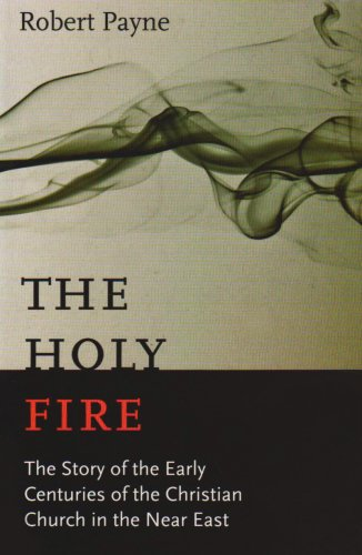 Holy Fire The Story if the Early Centuries of the Christian Church in the near East Reprint  edition cover