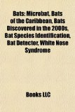 Bats : Microbat, Bats of the Caribbean, Bats Discovered in the 2000s, Bat Species Identification, Bat Detector, White Nose Syndrome N/A edition cover