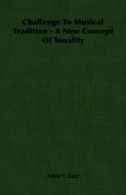 Challenge to Musical Tradition: A New Concept of Tonality  2007 9781406757613 Front Cover