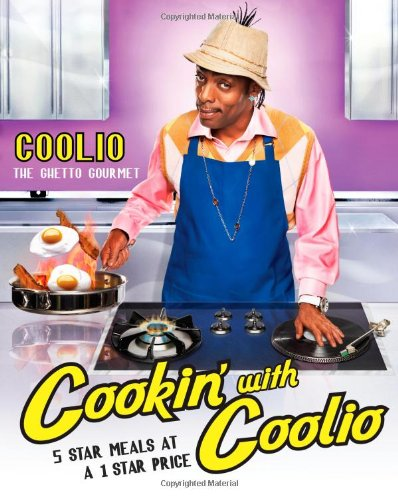 Cookin' with Coolio 5 Star Meals at a 1 Star Price  2011 9781439117613 Front Cover