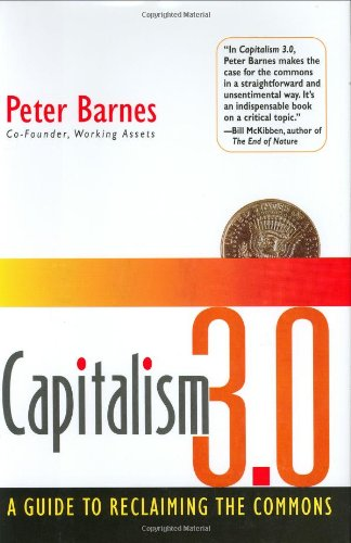 Capitalism 3. 0 A Guide to Reclaiming the Commons  2006 9781576753613 Front Cover