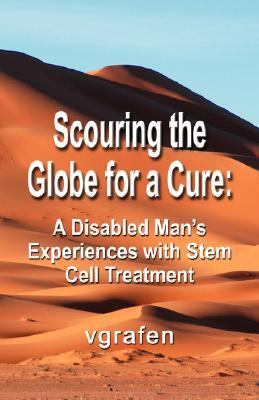 Scouring the Globe for a Cure A Disabled Man's Experiences with Stem Cell Treatment N/A edition cover