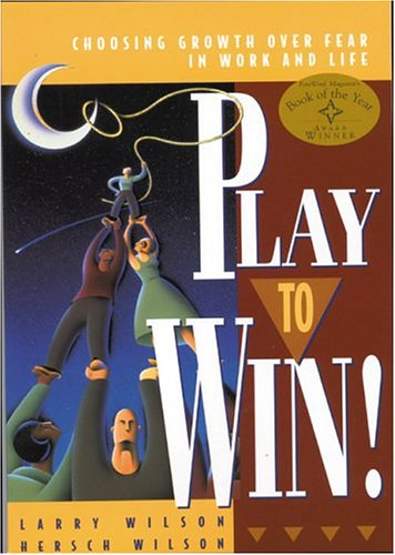 Play to Win, Revised Edition Choosing Growth over Fear in Work and Life 4th 2004 (Revised) edition cover