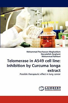 Telomerase in A549 Cell Line Inhibition by Curcuma longa Extract N/A 9783838396613 Front Cover