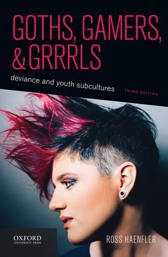 Goths, Gamers, and Grrrls Deviance and Youth Subcultures 3rd 2016 9780190276614 Front Cover