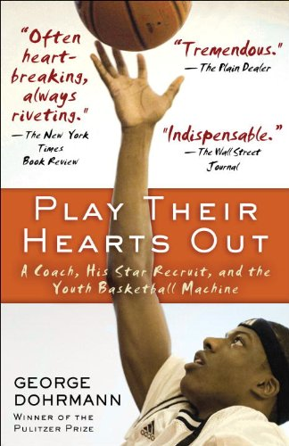 Play Their Hearts Out A Coach, His Star Recruit, and the Youth Basketball Machine  2012 edition cover
