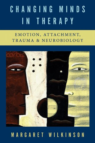 Changing Minds in Therapy Emotion, Attachment, Trauma, and Neurobiology  2010 edition cover